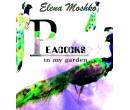 MOSHKO ELENA. PEACOCKS IN MY GARDEN
